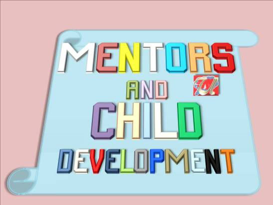 MENTORS AND CHILD DEVELOPMENT