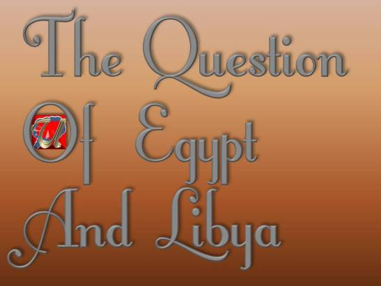 THE QUESTION OF EGYPT AND LIBYA