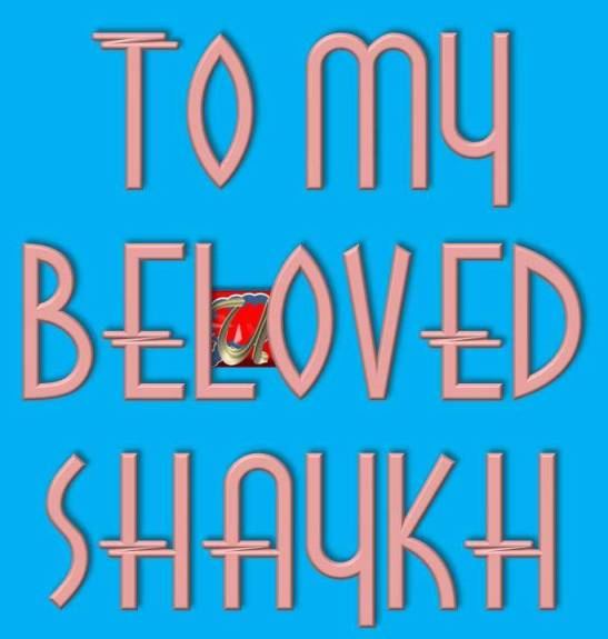 TO MY BELOVED SHAYKH