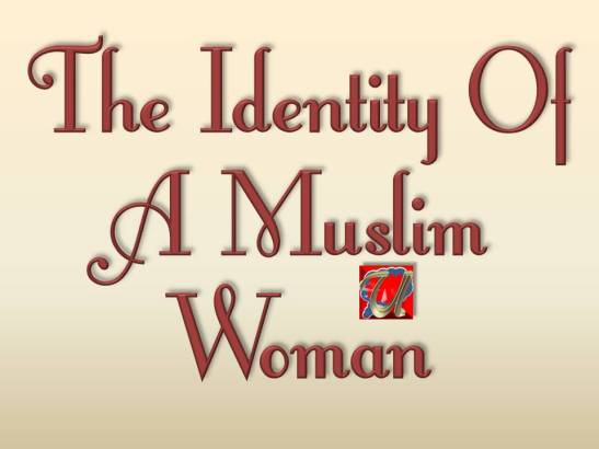 THE IDENTITY OF A MUSLIM WOMAN