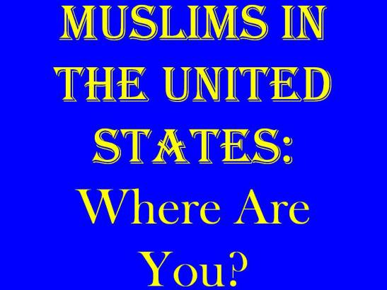 MUSLIMS IN THE UNITED STATES - Where Are You