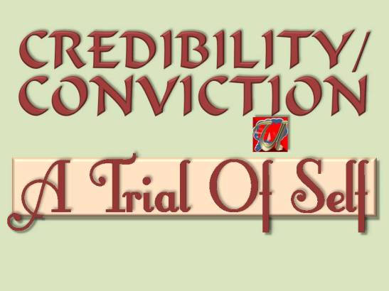 CREDIBILITY OR CONVICTION - A Trial Of Self