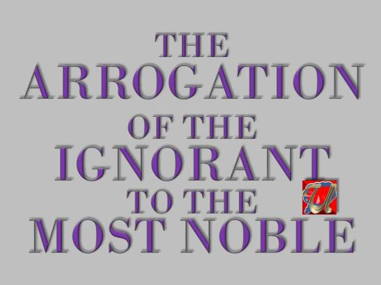 THE ARROGATION OF THE IGNORANT TO THE MOST NOBLE
