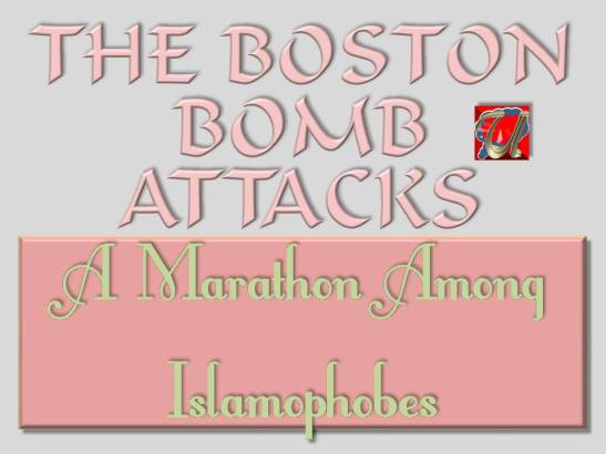 THE BOSTON BOMB ATTACKS - A Marathon Among Islamophobes