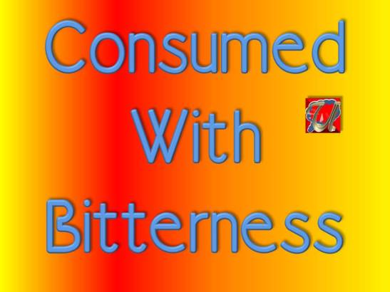 Consumed With Bitterness