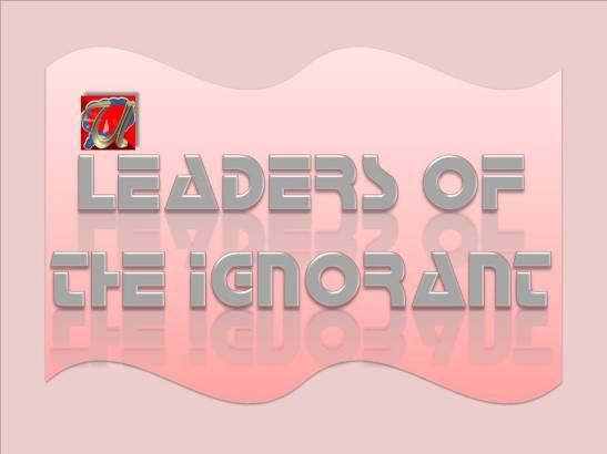 LEADERS OF THE IGNORANT