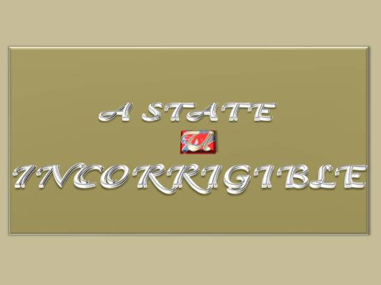 A STATE INCORRIGIBLE
