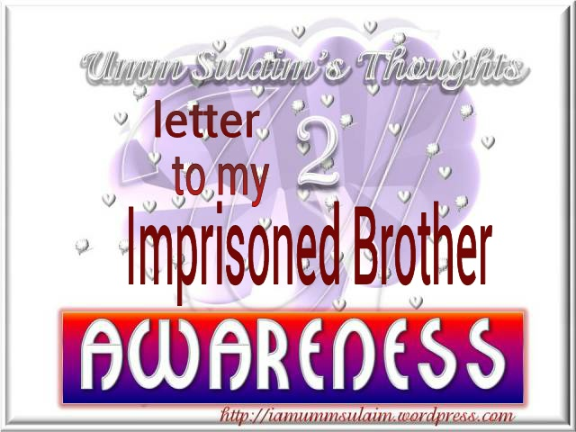 LETTER TO MY IMPRISONED BROTHER 9 | Umm Sulaim's Thoughts